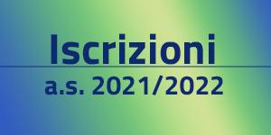 Clicca per accedere a maggiori informazioni sulle Iscrizioni anno scolastico 2021 2022